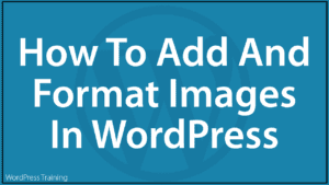 How To Add And Format Images In WordPress