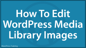 How To Edit WordPress Media Library Images