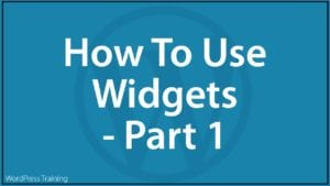 How To Use Widgets In WordPress - Part 1