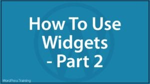 How To Use Widgets In WordPress - Part 2