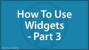 How To Use Widgets In WordPress - Part 3