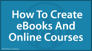 How to Create eBooks And Online Courses