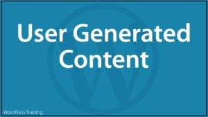 Content Marketing With WordPress - User Generated Content