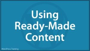 Content Marketing With WordPress - Using Ready-Made Content