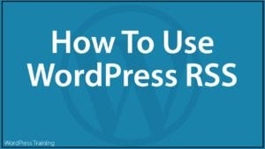 How To Use WordPress RSS.