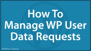 How To Manage WordPress User Data Requests