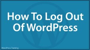 How To Log Out Of WordPress