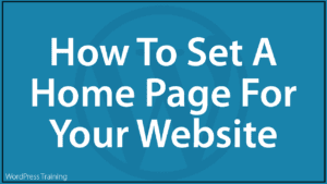 How To Set A Home Page For Your WordPress Website
