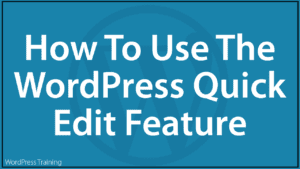How To Use The WordPress Quick Edit Feature
