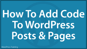 How To Add Code To WordPress Posts And Pages