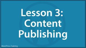 Lesson 3 - WordPress Content Publishing Features