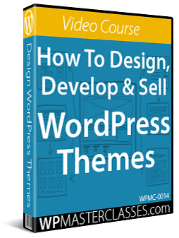 How To Design, Develop & Sell WordPress Themes - WPMasterclasses.com