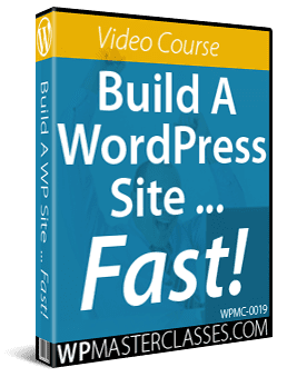 How To Build A WordPress Site ... Fast!